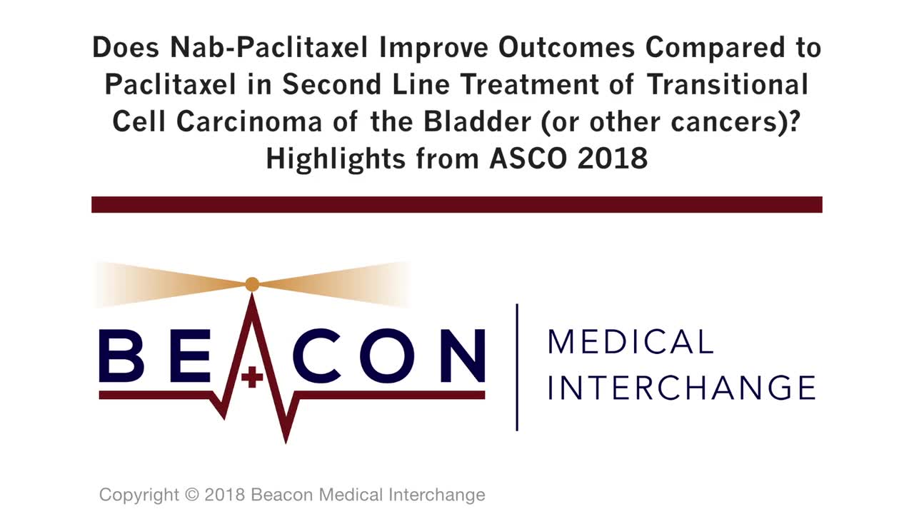 Does Nab-Paclitaxel Improve Outcomes Compared to Paclitaxel in Second Line Treatment of Transitional Cell Carcinoma of the Bladder (or other cancers)? Highlights from ASCO 2018 (BMIC-048)