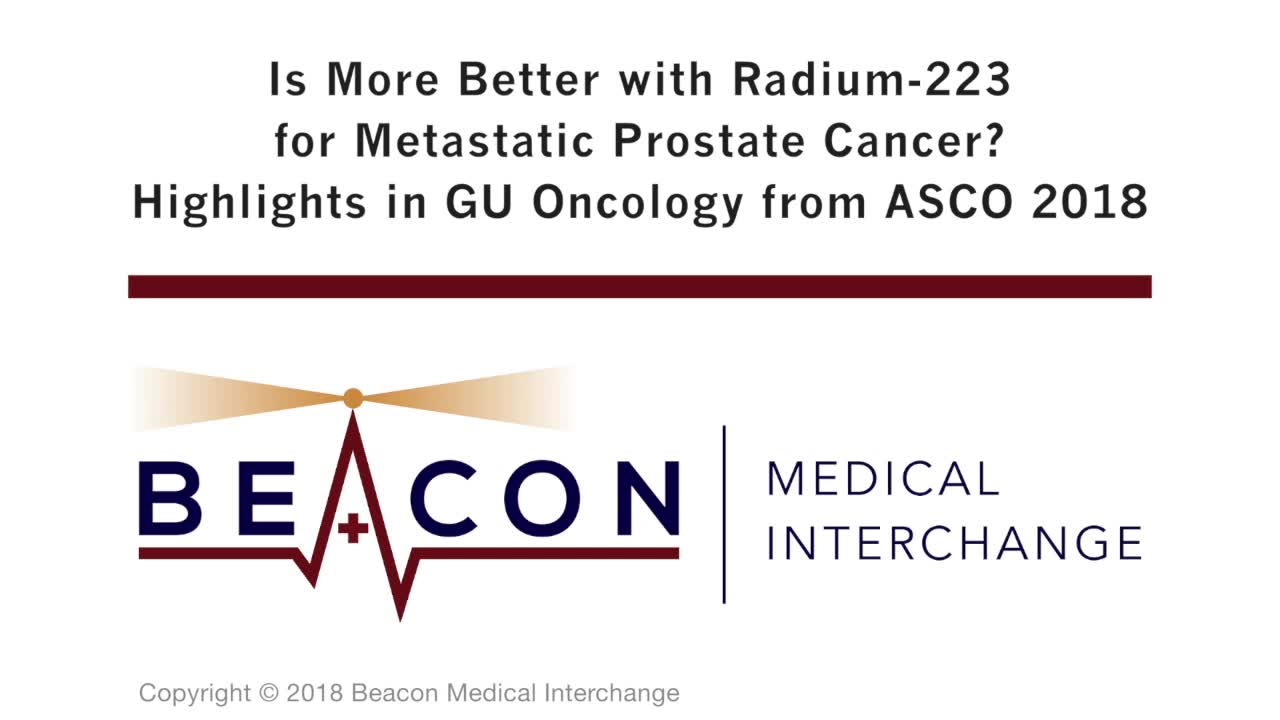 Is More Better with Radium-223 for Metastatic Prostate Cancer? Highlights in GU Oncology from ASCO 2018 (BMIC-056)