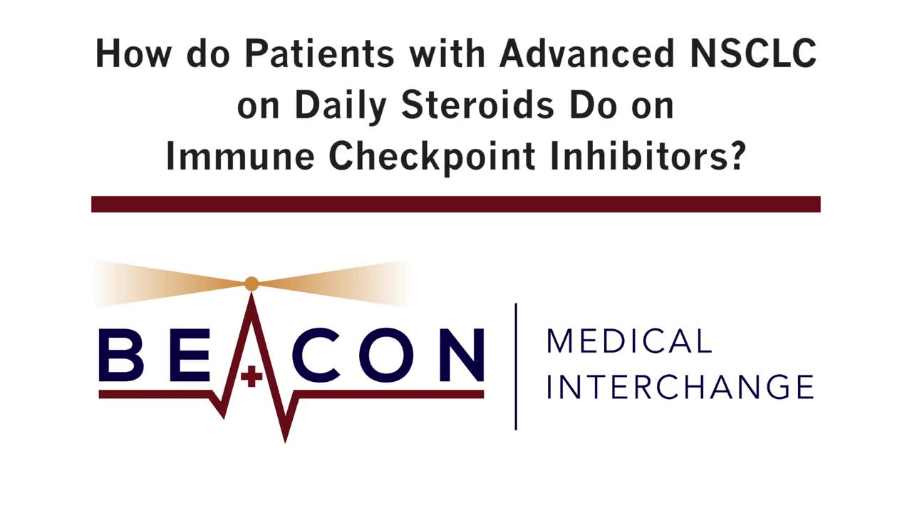How do Patients with Advanced NSCLC on Daily Steroids Do on Immune Checkpoint Inhibitors? (BMIC-046)