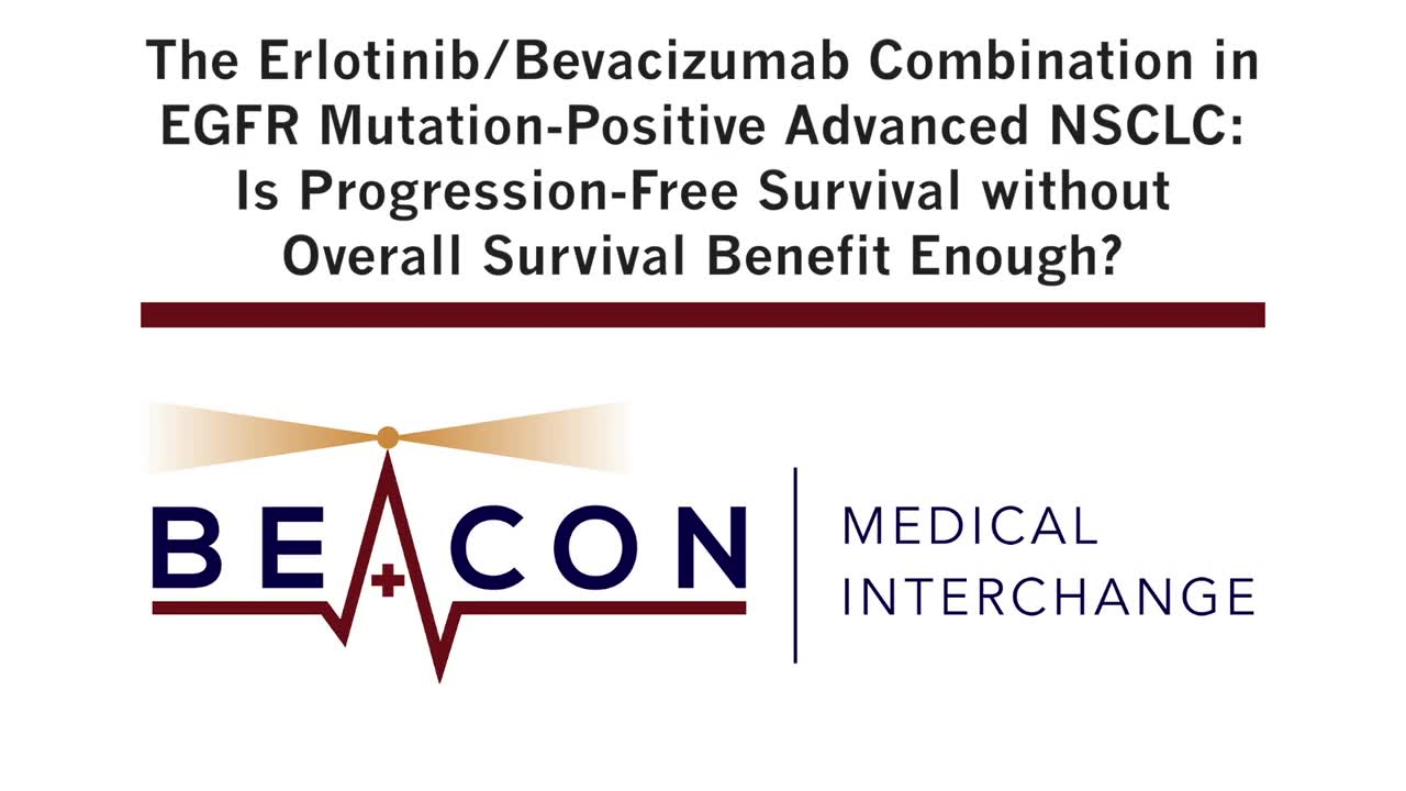 The Erlotinib/Bevacizumab Combination in EGFR Mutation-Positive Advanced NSCLC: Is Progression-Free Survival without Overall Survival Benefit Enough? (BMIC-043)
