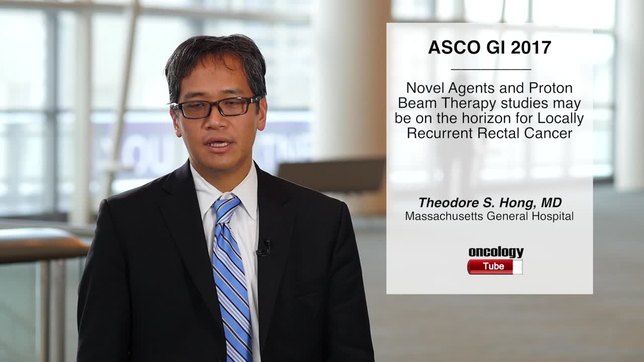 Novel Agents and Proton Beam Therapy studies may be on the horizon for Locally Recurrent Rectal Cancer