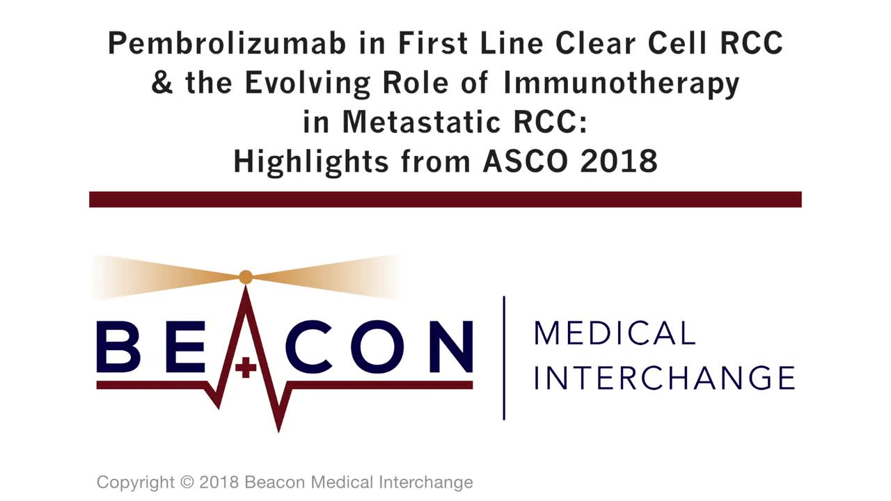 Pembrolizumab in First Line Clear Cell RCC & the Evolving Role of Immunotherapy in Metastatic RCC: Highlights from ASCO 2018 (BMIC-053)