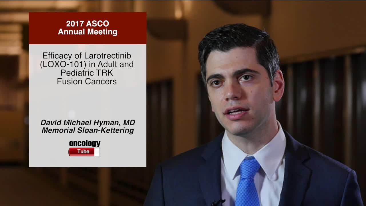 Efficacy of Larotrectinib (LOXO-101) in Adult and Pediatric TRK Fusion Cancers
