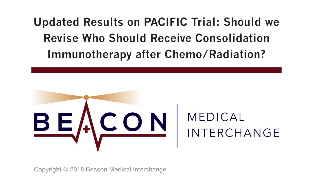 Updated Results on PACIFIC Trial: Should we Revise Who Should Receive Consolidation Immunotherapy after Chemo/Radiation? (BMIC-065)