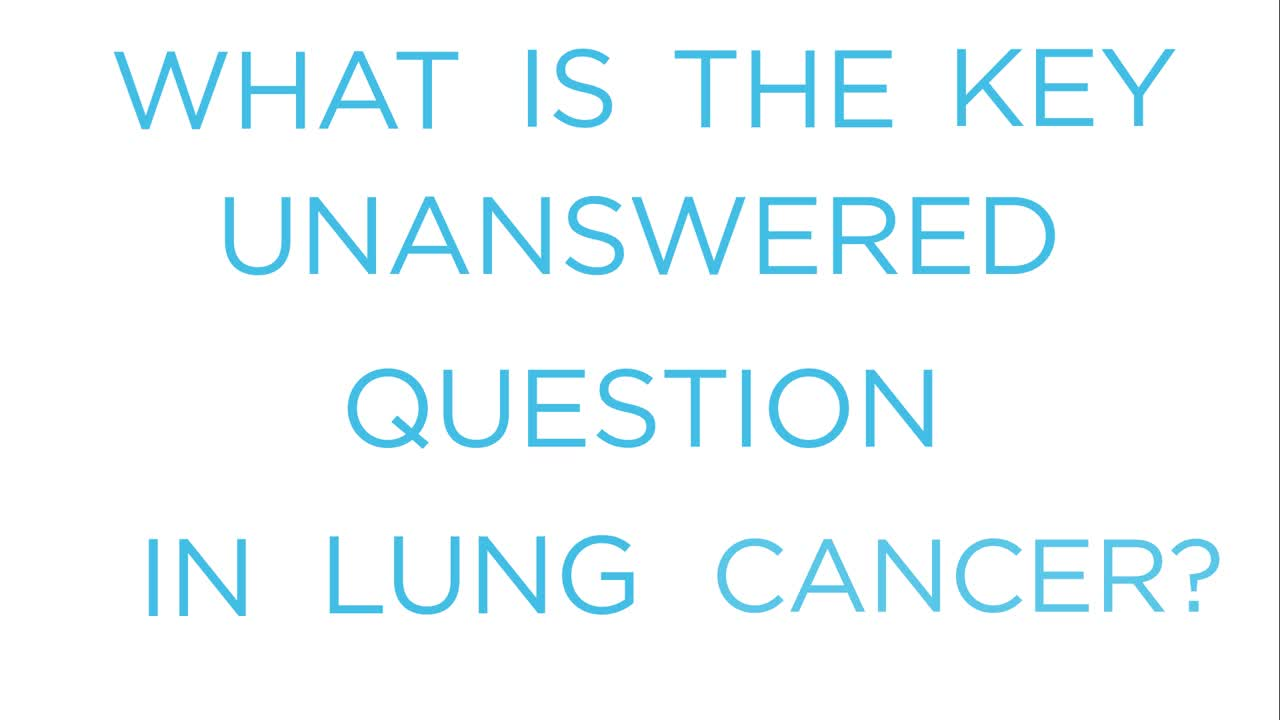Expert insight: the key unanswered question in lung cancer?