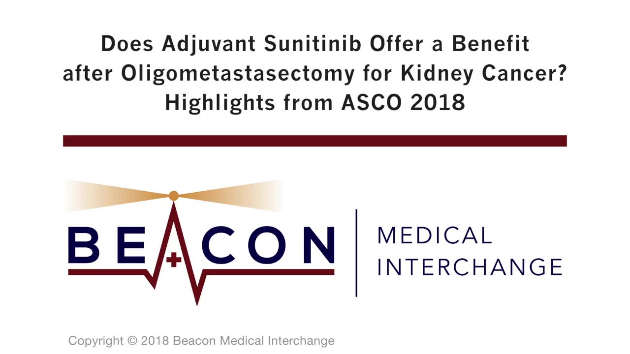 Does Adjuvant Sunitinib Offer a Benefit after Oligometastasectomy for Kidney Cancer? Highlights from ASCO 2018 (BMIC-052)