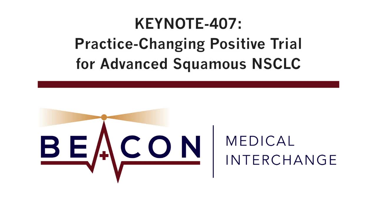 KEYNOTE-407: Practice-Changing Positive Trial for Advanced Squamous NSCLC (BMIC-039)