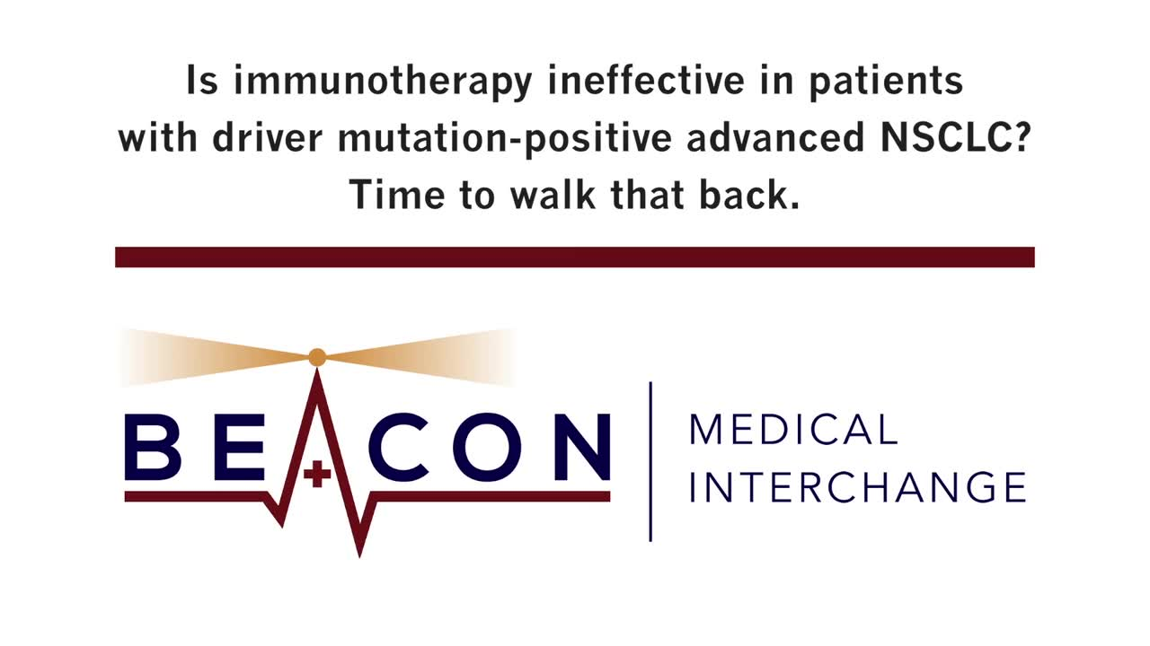 Is immunotherapy ineffective in patients with driver mutation-positive advanced NSCLC? Time to walk that back. (BMIC-027)