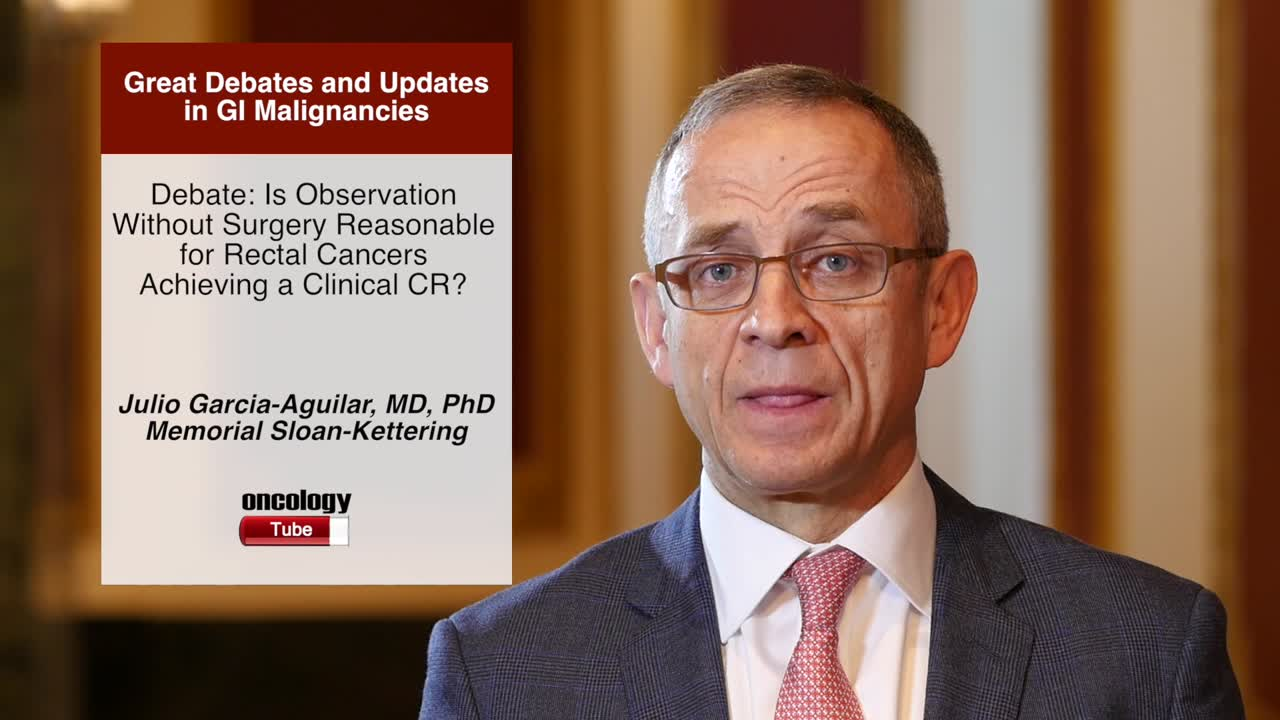 Debate: Is Observation Without Surgery Reasonable for Rectal Cancers Achieving a Clinical CR?