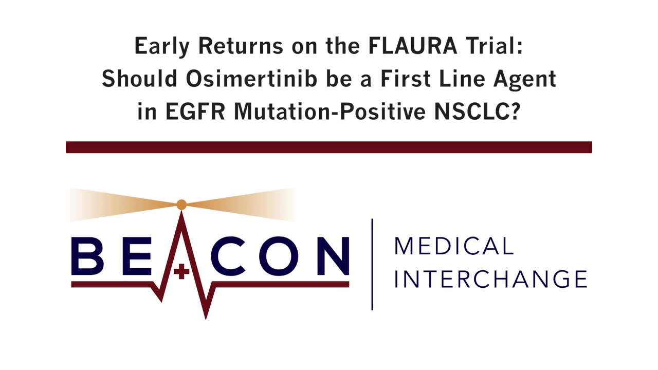 Early Returns on the FLAURA Trial: Should Osimertinib be a First Line Agent in EGFR Mutation-Positive NSCLC? (BMIC-002)
