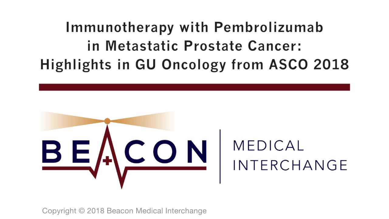 Immunotherapy with Pembrolizumab in Metastatic Prostate Cancer: Highlights in GU Oncology from ASCO 2018 (BMIC-055)