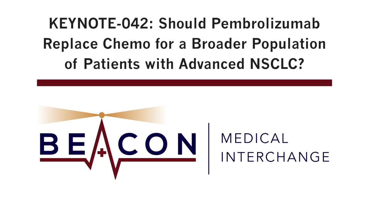 KEYNOTE-042: Should Pembrolizumab Replace Chemo for a Broader Population of Patients with Advanced NSCLC? (BMIC-038)