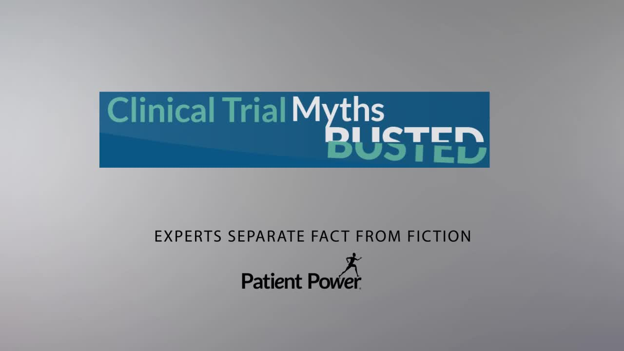 Clinical Trial MythBusters: Are Clinical Trials a Gamble for Me or My Loved One?