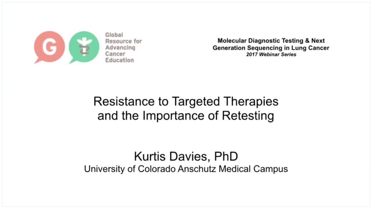 Resistance to Targeted Therapies and the Importance of Retesting Davies