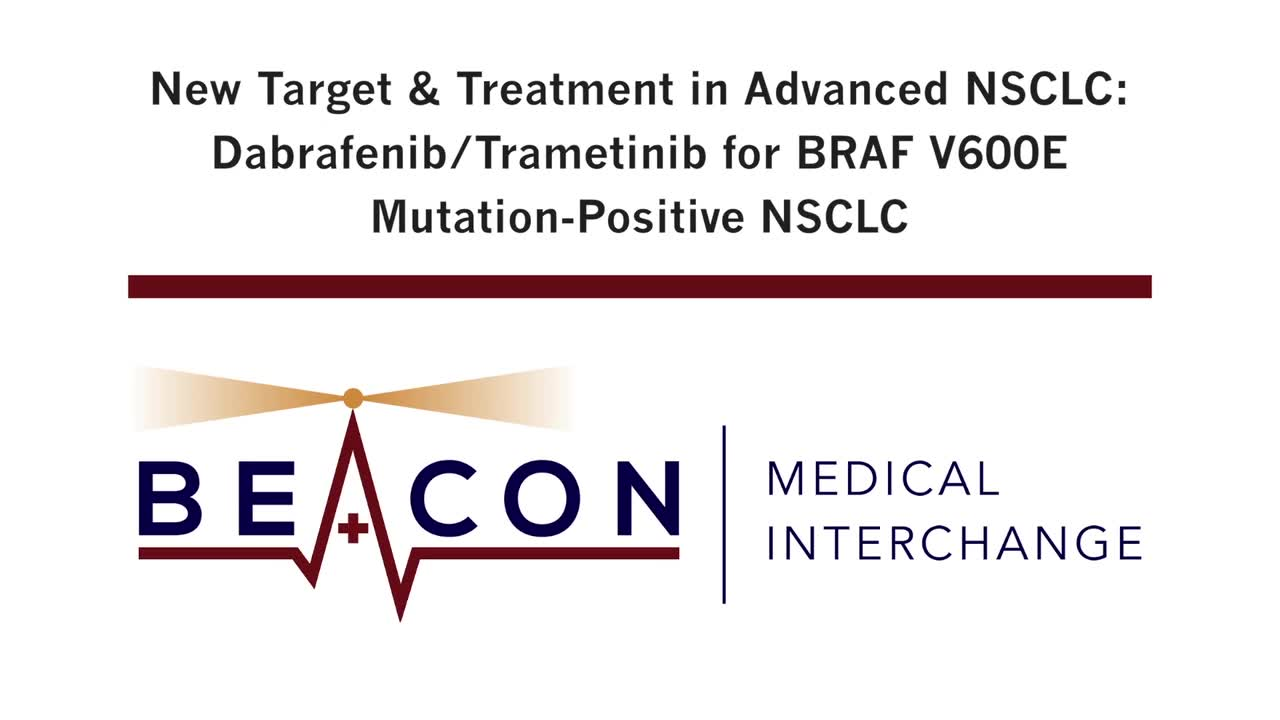 New Target & Treatment in Advanced NSCLC: Dabrafenib/Trametinib for BRAF V600E Mutation-Positive NSCLC (BMIC-018)