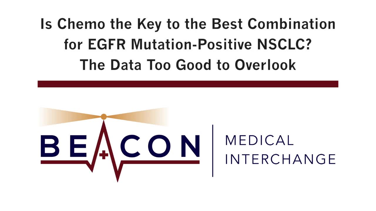 Is Chemo the Key to the Best Combination for EGFR Mutation-Positive NSCLC? The Data Too Good to Overlook (BMIC-045)