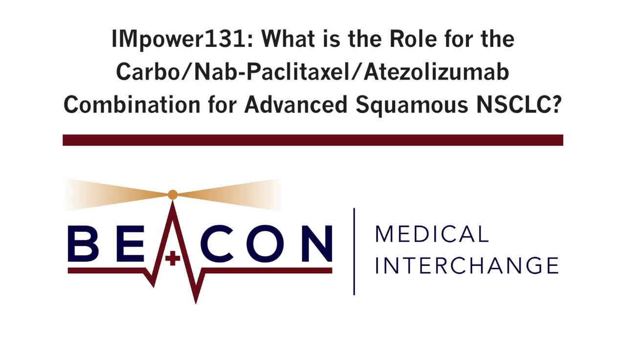 IMpower131: What is the Role for the Carbo/Nab-Paclitaxel/Atezolizumab Combination for Advanced Squamous NSCLC? (BMIC-041)