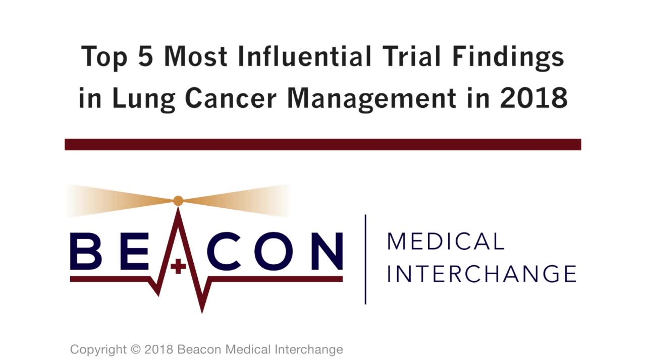 Top 5 Most Influential Trial Findings in Lung Cancer Management in 2018 (BMIC-073)