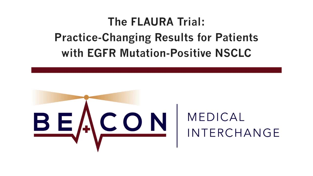 The FLAURA Trial: Practice-Changing Results for Patients with EGFR Mutation-Positive NSCLC (BMIC-007)