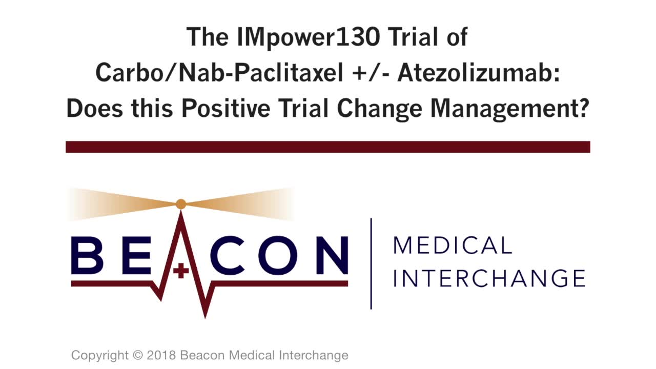 The IMpower130 Trial of Carbo/Nab-Paclitaxel +/- Atezolizumab: Does this Positive Trial Change Management? (BMIC-071)