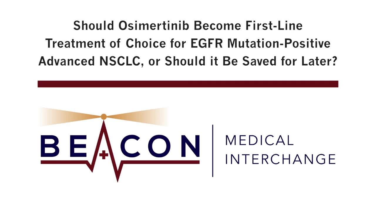 Should Osimertinib Become First-Line Treatment of Choice for EGFR Mutation-Positive Advanced NSCLC, or Should it Be Saved for Later? (BMIC-017)