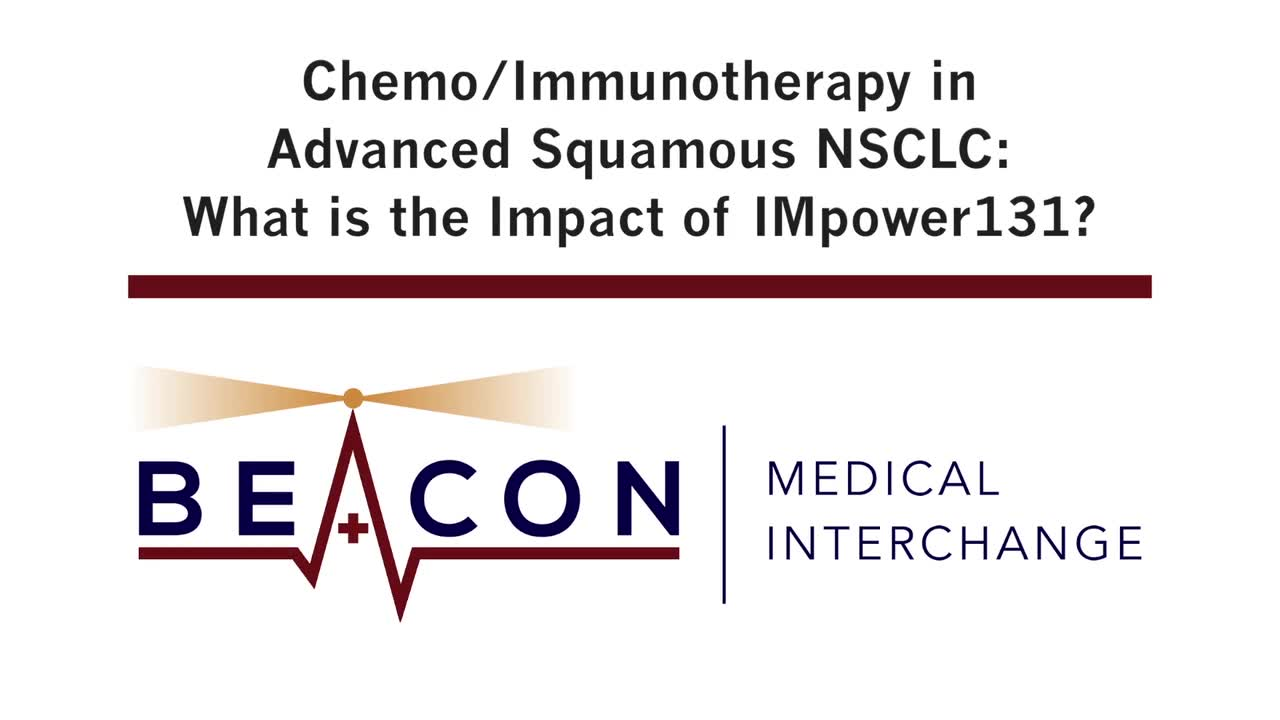 Chemo/Immunotherapy in Advanced Squamous NSCLC: What is the Impact of IMpower131? (BMIC-026)