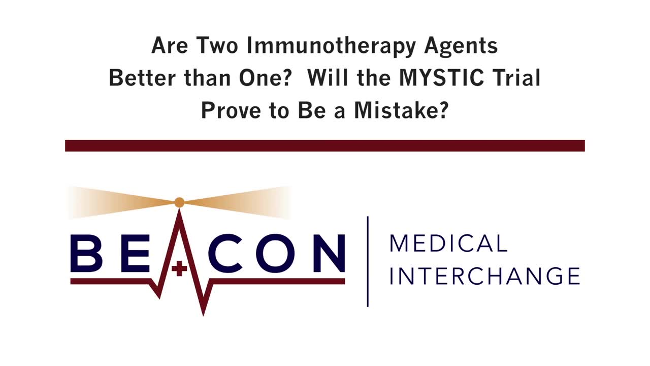 Are Two Immunotherapy Agents Better than One? Will the MYSTIC Trial Prove to Be a Mistake? (BMIC-003)