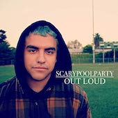 Scarypoolparty : Out Loud