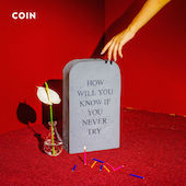 COIN : How Will You Know If You Never Try