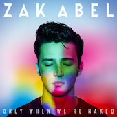 Zak Abel : Only When We're Naked