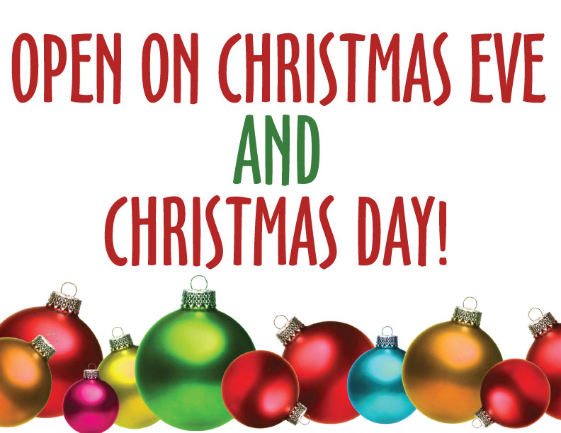 Open on Christmas Eve and Christmas Day!