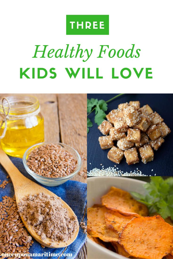 3 Healthy Foods Kids Will Love