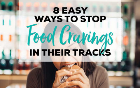 8 Easy Ways to Stop Food Cravings in Their Tracks