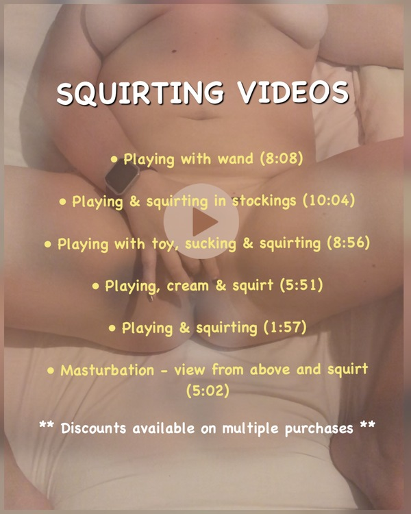 Squirting videos! ** Discounts available on bundles **