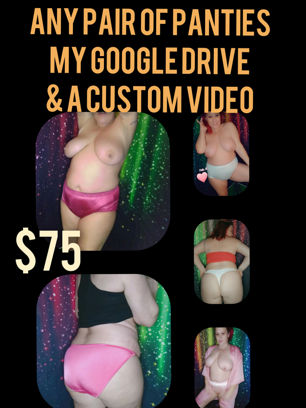 Any PANTY in my shop a custom video AND My Google drive