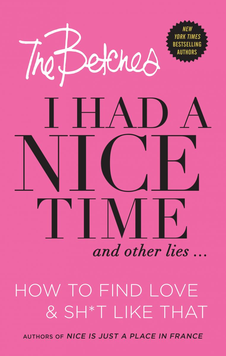 I Had a Nice Time and Other Lies: How to Find Love & Shit Like That