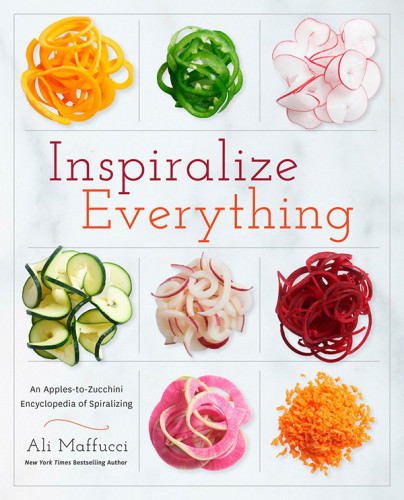 Inspiralize Everything: The Cookbook