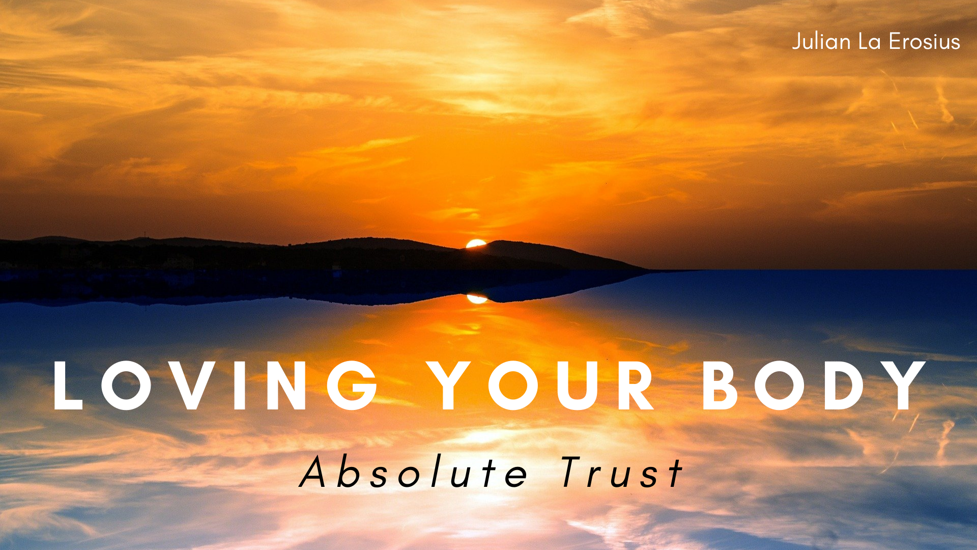 Loving Your Body + Absolute Trust