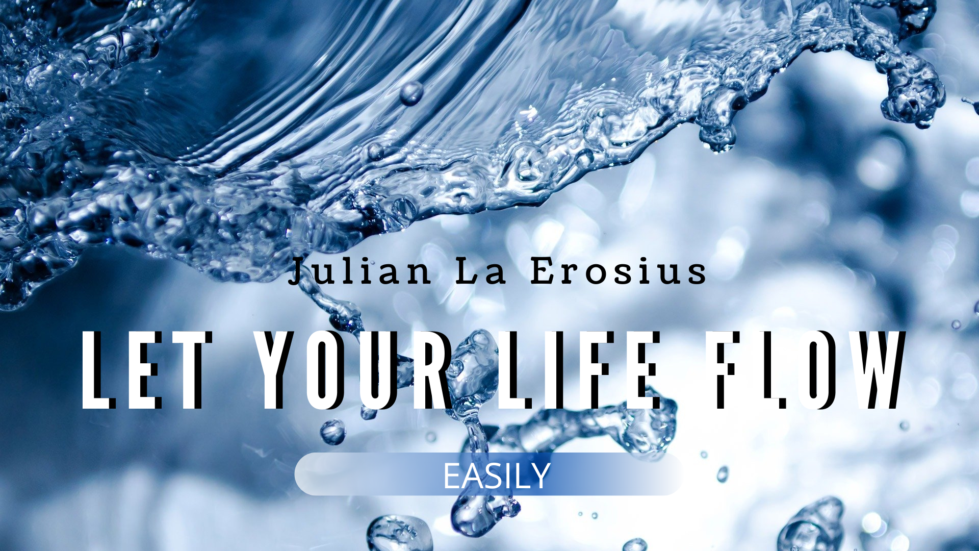 Let your life flow easily