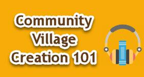 Community Village Creation 101
