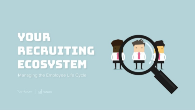 Your Recruiting Ecosystem: Managing the Employee Life Cycle