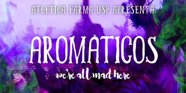 AROMÁTICOS: We Are All Mad Here