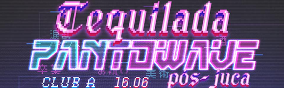 Tequilada Pantowave pós-JUCA ▲ 16.06