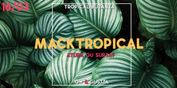 MackTropical - Atura ou Surta