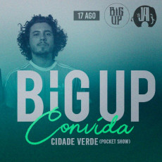 Big Up convida Cidade Verde Sounds (Pocket Show)