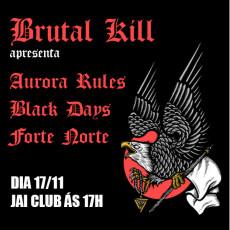 Brutall Kill apresenta: Aurora Rules / Black Days e Forte Norte