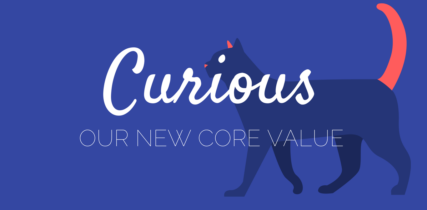 Hello, Curious – Our New Core Value