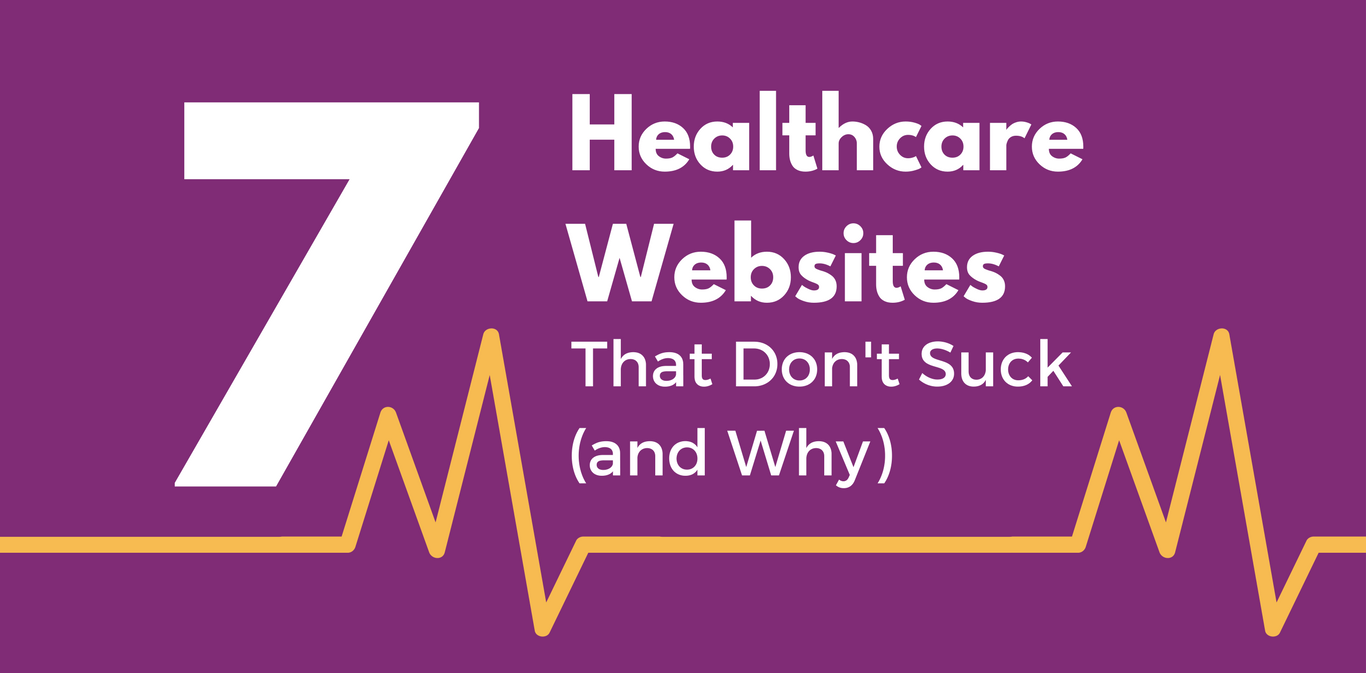 7 Healthcare Websites That Don't Suck (and Why)