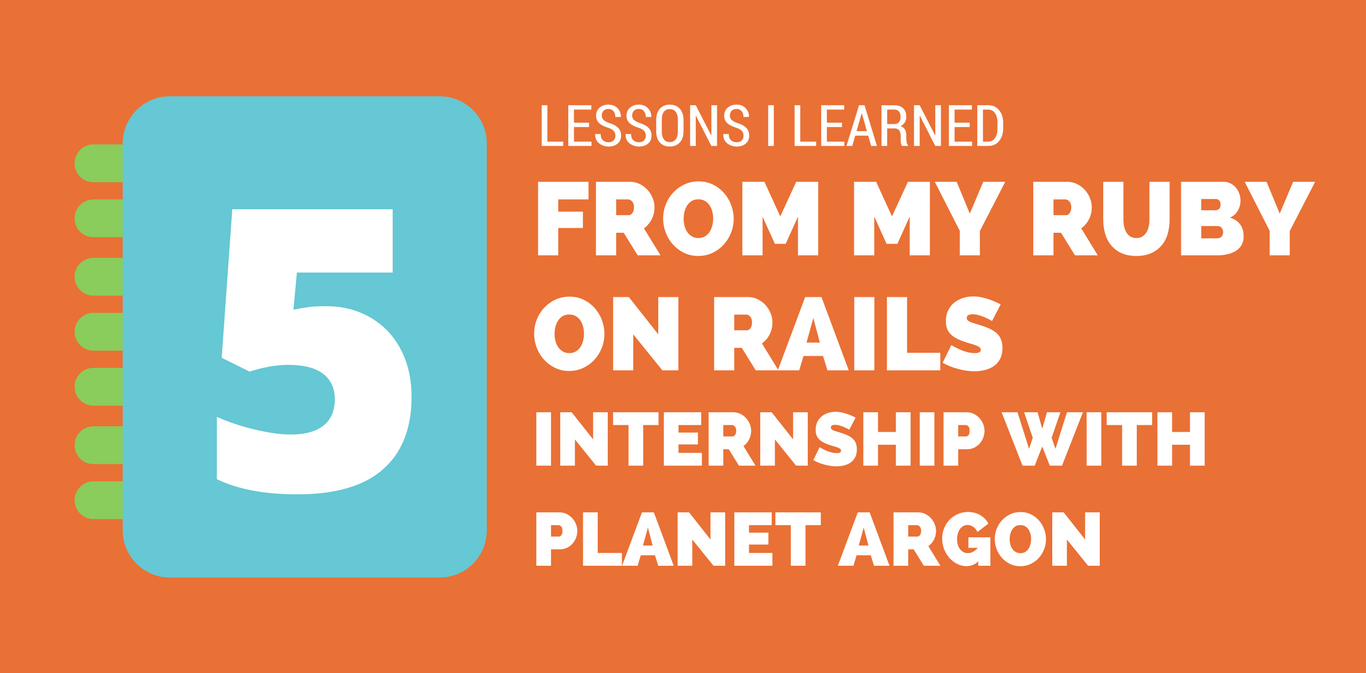 5 Lessons I learned from my Ruby on Rails Internship at Planet Argon