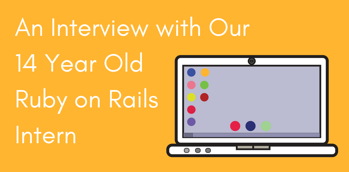 Interview with our 14 year old Ruby on Rails intern